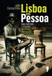 Lisboa em Pessoa: Guia Turístico e Literário da Capital Portuguesa, de João Correia Filho