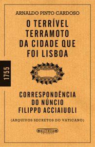 O Terrível Terramoto da Cidade que foi Lisboa - Correspondência do Núncio Filippo Acciaiuoli, de Arnaldo Pinto Cardoso