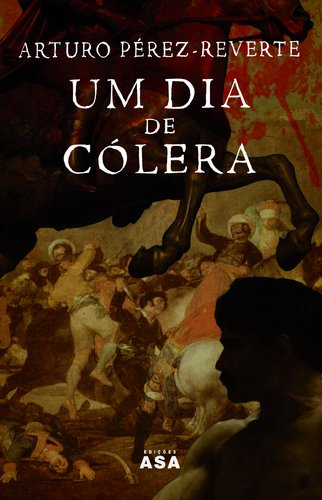 Um Dia de Cólera, de Arturo Pérez-Reverte