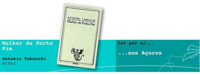Ler por aí… nos Açores: Mulher de Porto Pim, de Antonio Tabucchi