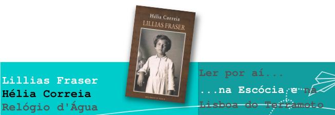 Ler por aí… na Escócia e na Lisboa do Terramoto: Lillias Fraser, de Hélia Correia