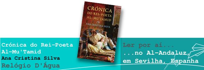 Ler por aí… no al-Andalus: Crónica do Rei Poeta al-Mu'tamid, de Ana Cristina Silva
