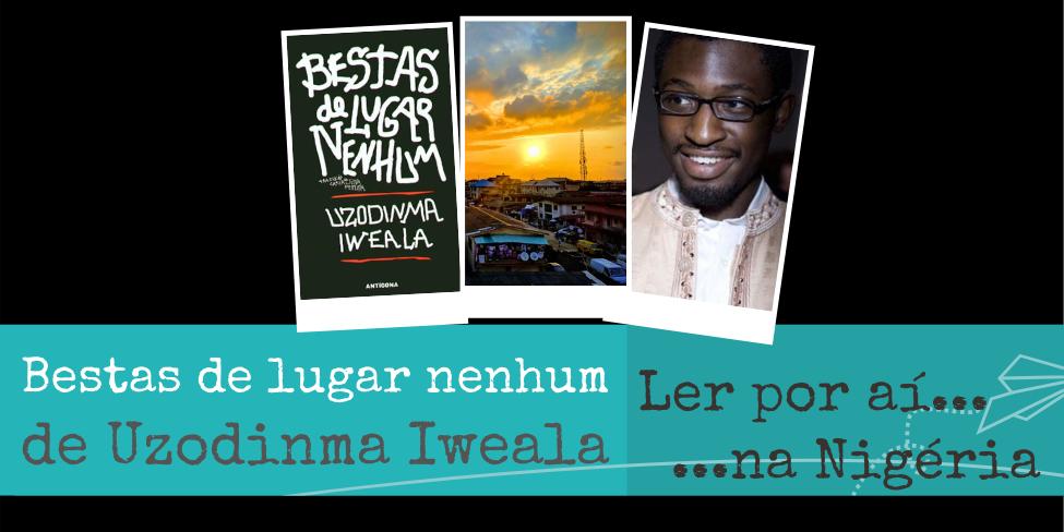 Ler por aí… na Nigéria: Bestas de lugar nenhum, de Uzodinma Iweala
