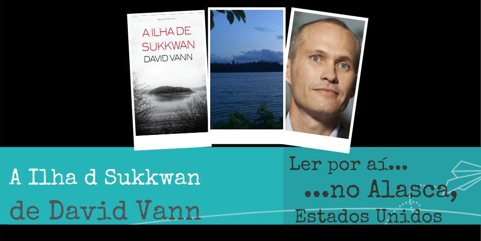 Ler por aí… no Alasca: A Ilha de Sukkwan, de David Vann