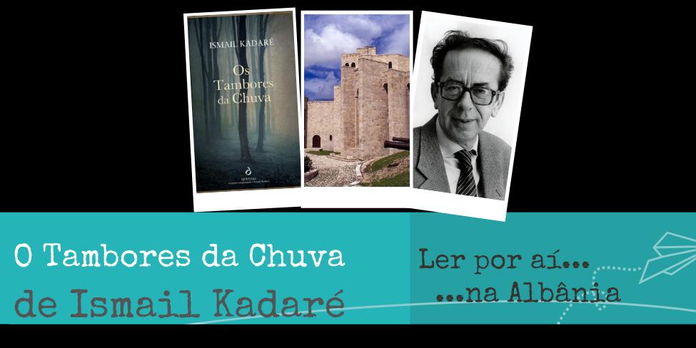 Ler por aí… na Albânia: Os Tambores da Chuva, de Ismail Kadaré