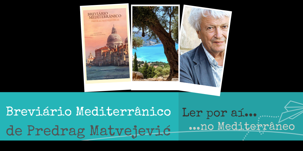 Ler por aí… no Mediterrâneo: Breviário Mediterrânico, de Predrag Matvejević